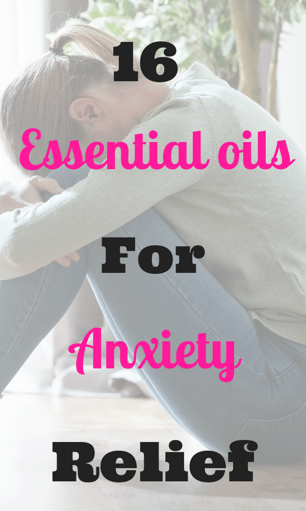 16 Essential oils for Anxiety Relief
